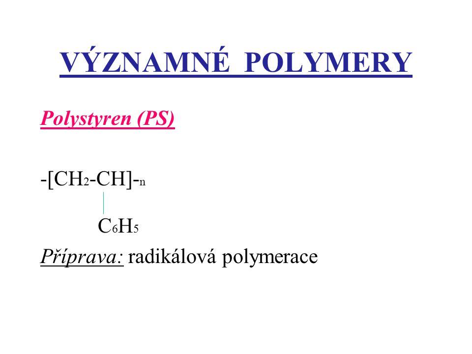 VÝZNAMNÉ POLYMERY Polystyren (PS) -[CH2-CH]-n C6H5 Příprava: radikálová polymerace